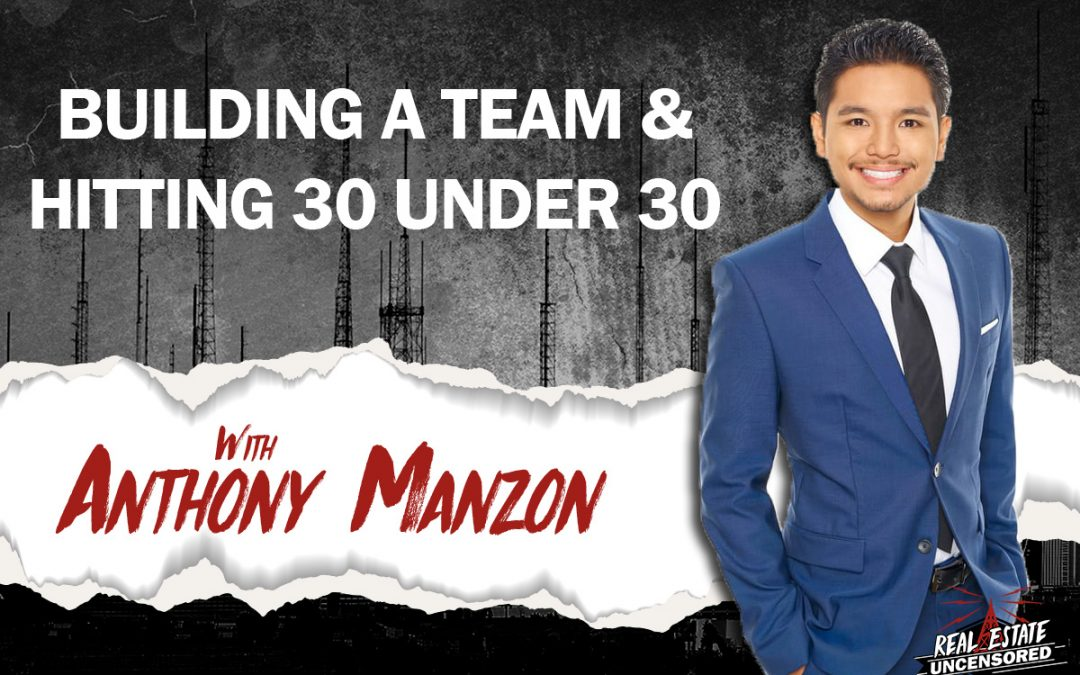 Building a Team and Hitting 30 Under 30 with Anthony Manzon