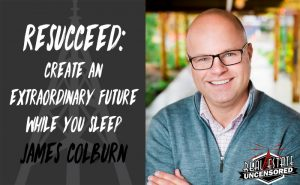 Resucceed: Create an Extraordinary Future While You Sleep with James Colburn