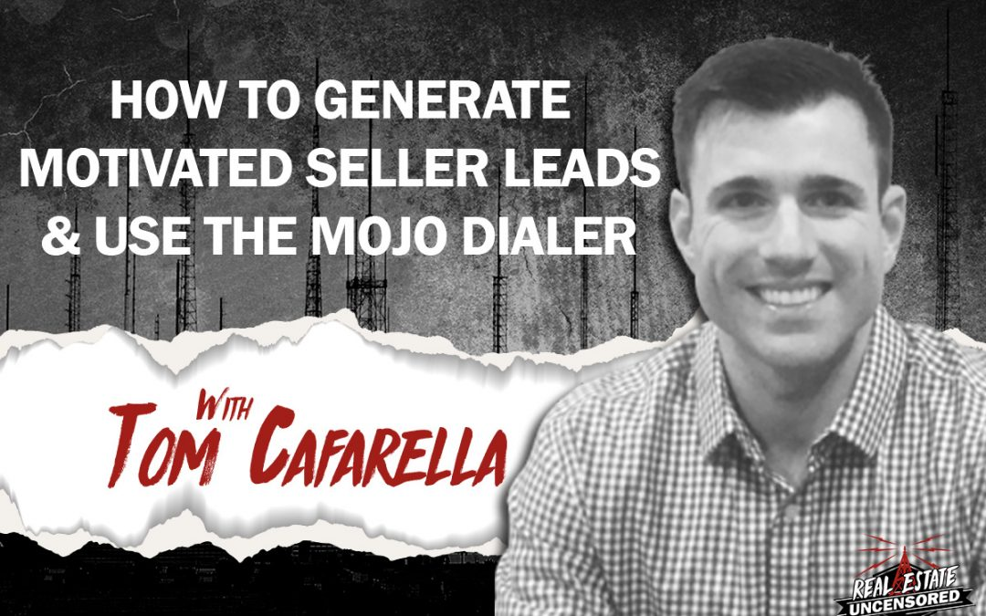 How to Generate Motivated Seller Leads & Use the Mojo Dialer with Tom Cafarella