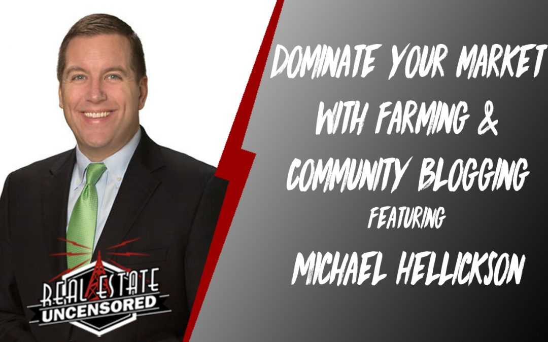 Dominate Your Market With Farming & Community Blogging with Michael Hellickson
