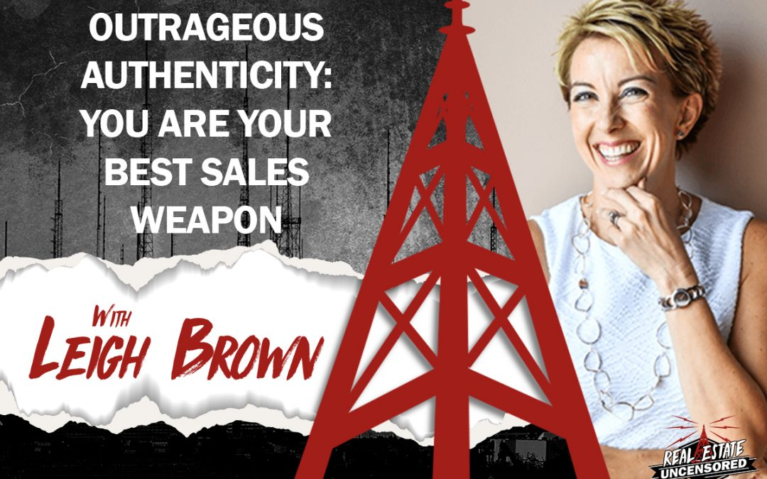 Outrageous Authenticity: You Are Your Best Sales Weapon with Leigh Brown