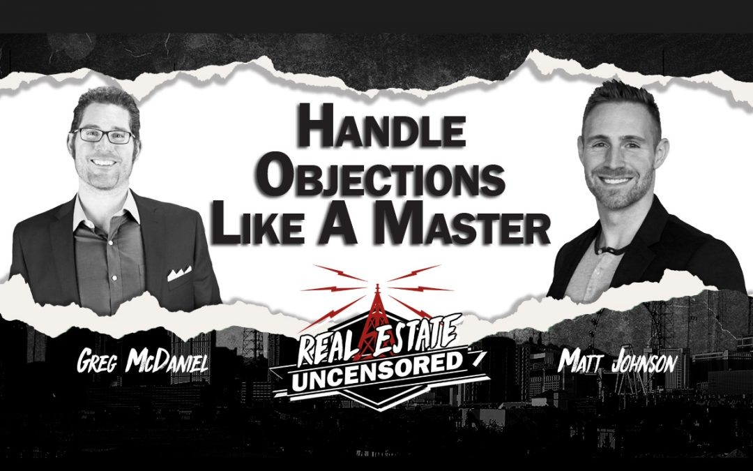 Handle Objections Like A Master with Greg McDaniel and Matt Johnson