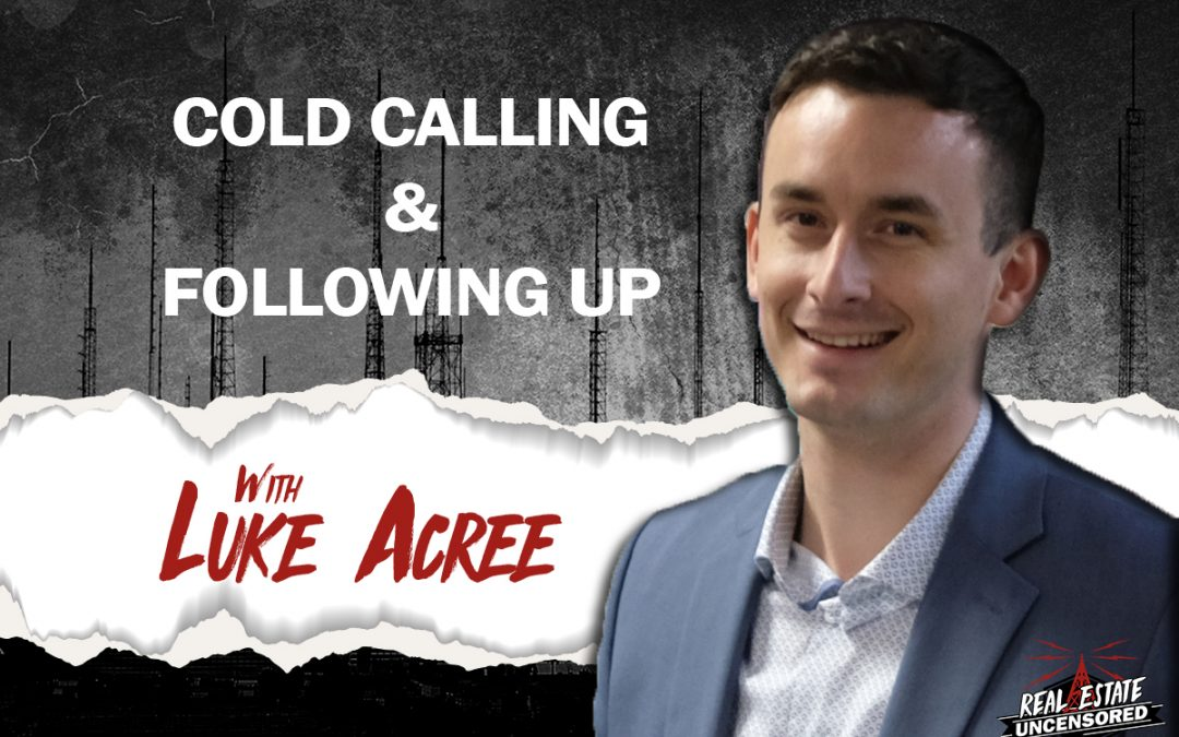 Cold Calling and Following Up with Luke Acree