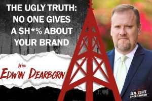 The Ugly Truth: No One Gives A Sh*% About Your Brand w/Edwin Dearborn