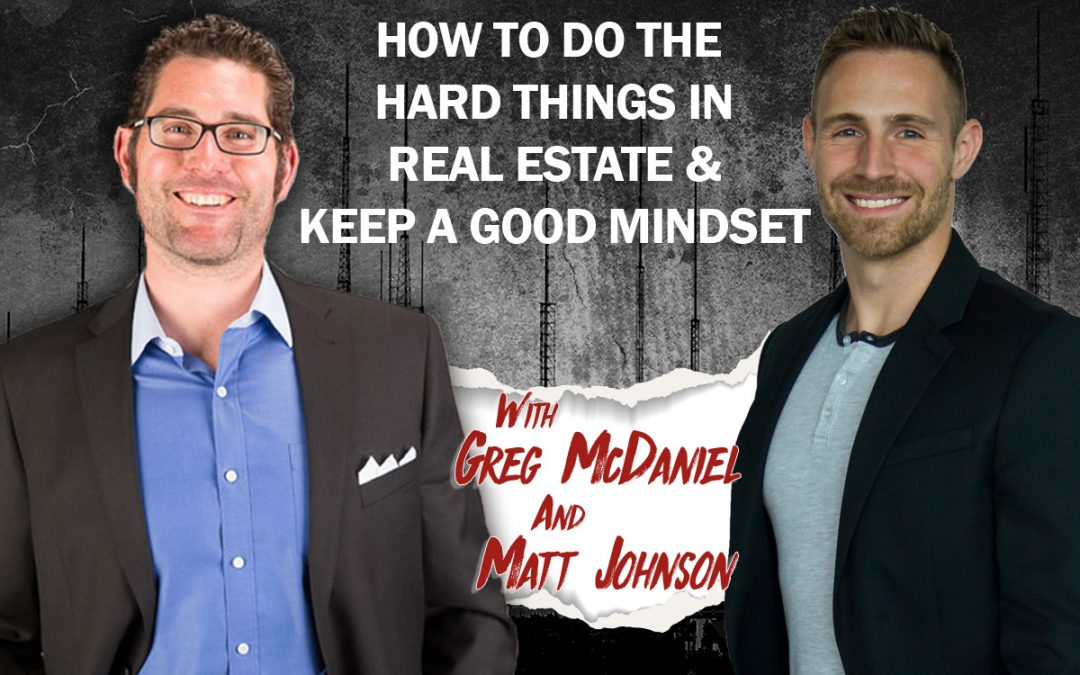 How to Do The Hard Things in Real Estate & Keep a Good Mindset