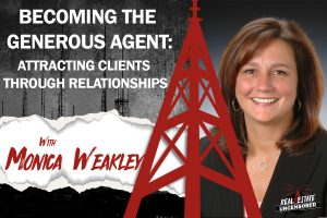 Becoming the Generous Agent: Attracting Clients Through Relationships with Monica Weakley