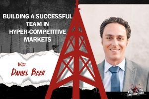 Building A Successful Team in Hyper-Competitive Markets with Daniel Beer