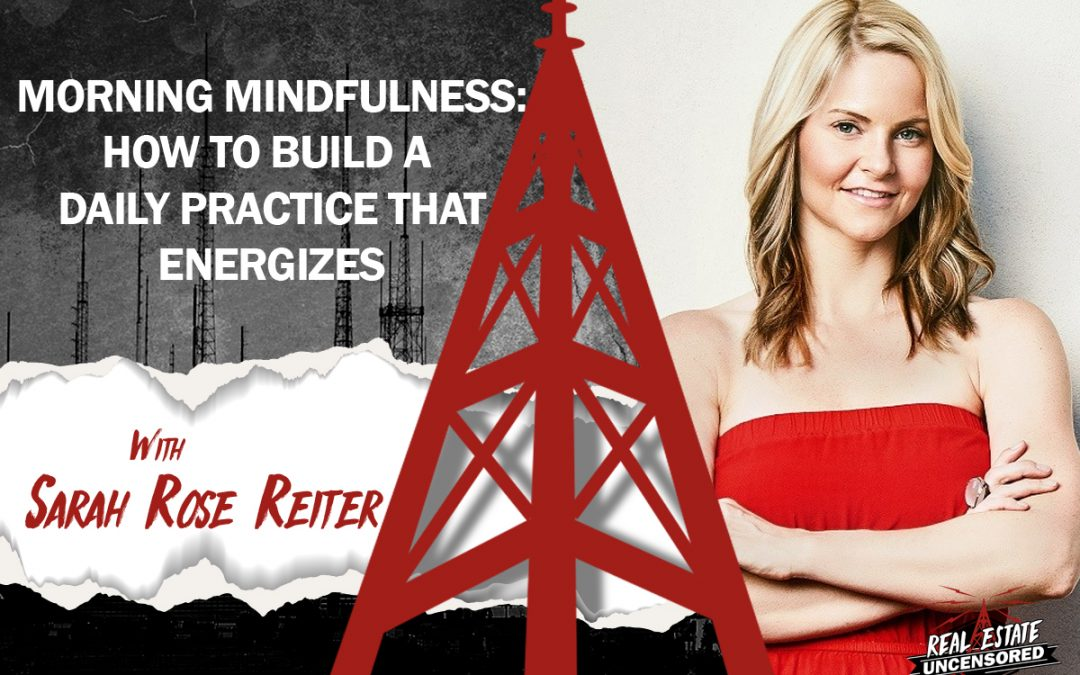 Morning Mindfulness: How To Build A Daily Practice That Energizes Your Life & Business with Sarah Rose Reiter