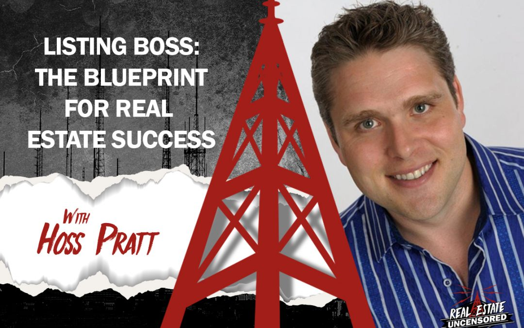 Listing Boss: Hoss Pratt on the Blueprint for Real Estate Success