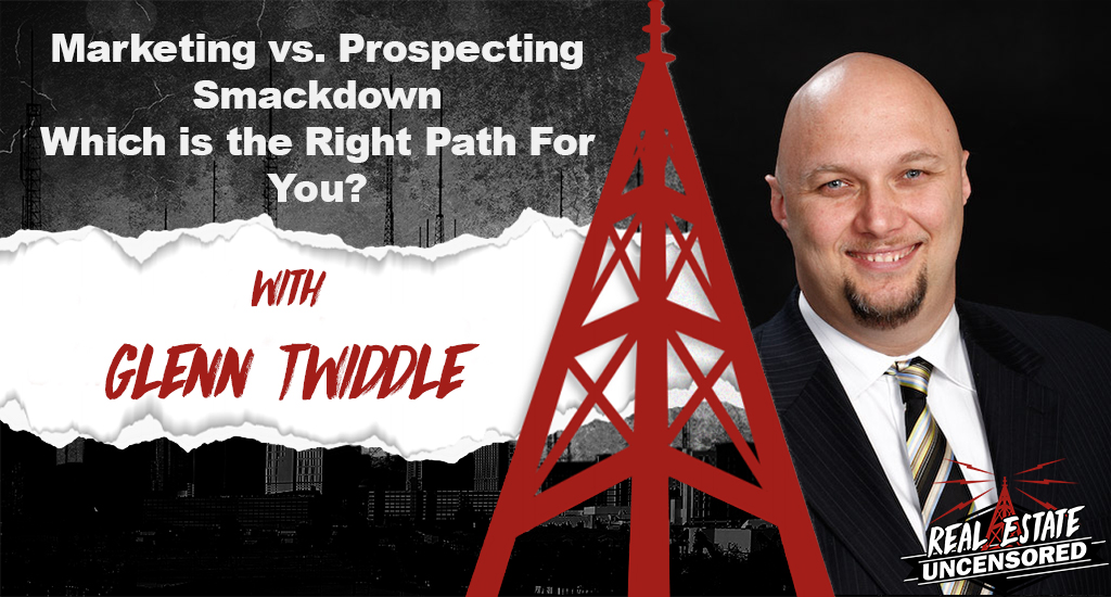 Marketing vs. Prospecting Smackdown – Which is the Right Path For You? w/Glenn Twiddle