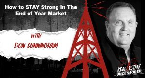 How to STAY Strong In The End of Year Market w/Don Cunningham