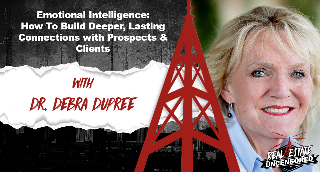 Emotional Intelligence: How To Build Deeper, Lasting Connections with Prospects & Clients w/Dr Debra Dupree