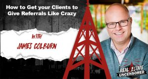 How to Get your Clients to Give Referrals Like Crazy w/James Colburn
