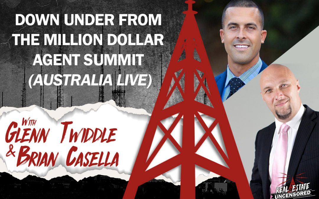 Real Estate Uncensored LIVE NOW Down Under from the Million Dollar Agent Summit (Australia LIVE) w/Glenn Twiddle & Brian Casella