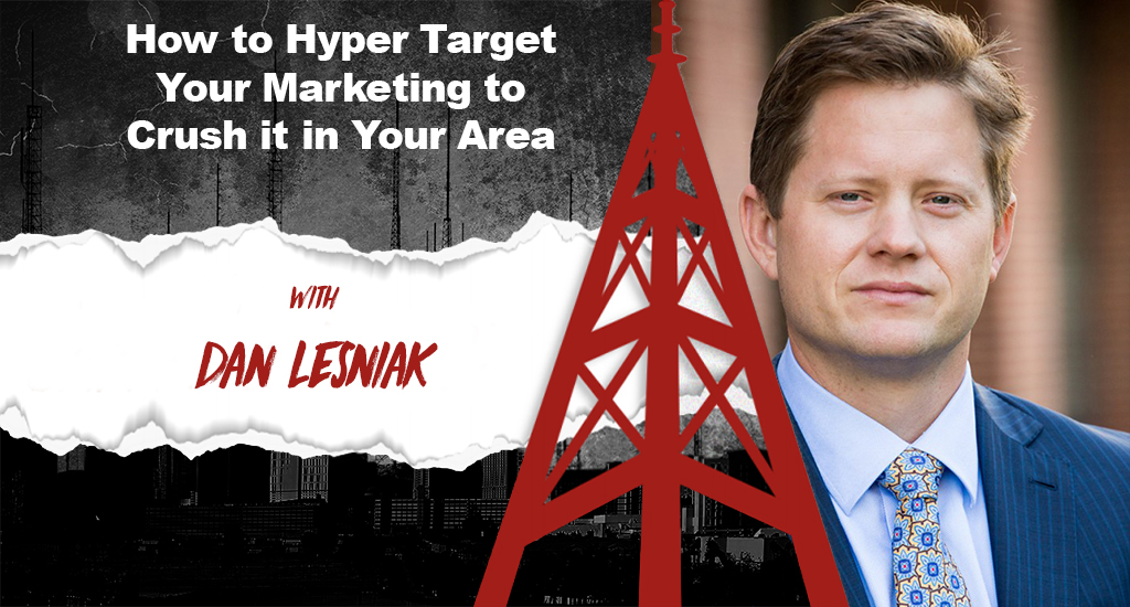How to Hyper Target Your Marketing to Crush it in Your Area w/ Dan Lesniak