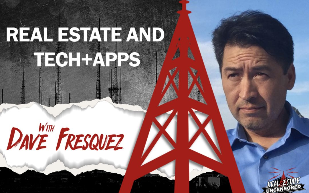 Real Estate and Tech+Apps w/ Dave Fresquez