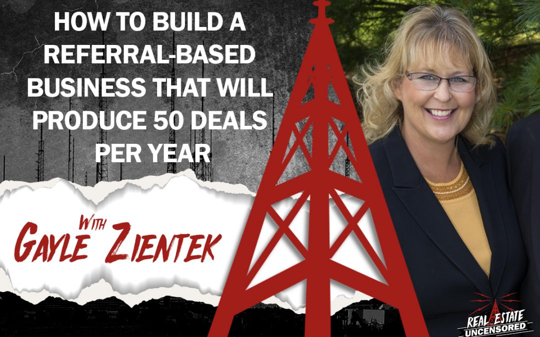 How to Build a Referral-Based Business That Will Produce 50 Deals per Year w/Gayle Zientek