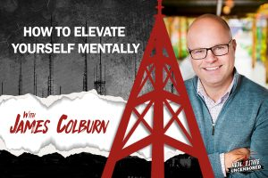 How to Elevate Yourself Mentally w/James Colburn