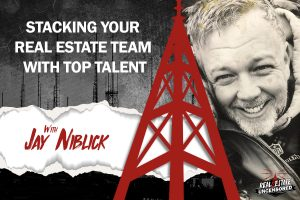 Jay Niblick on Stacking Your Real Estate Team With Top Talent