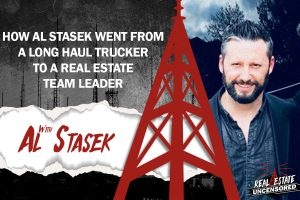 How Al Stasek Went from a Long Haul Trucker to a Real Estate Team Leader