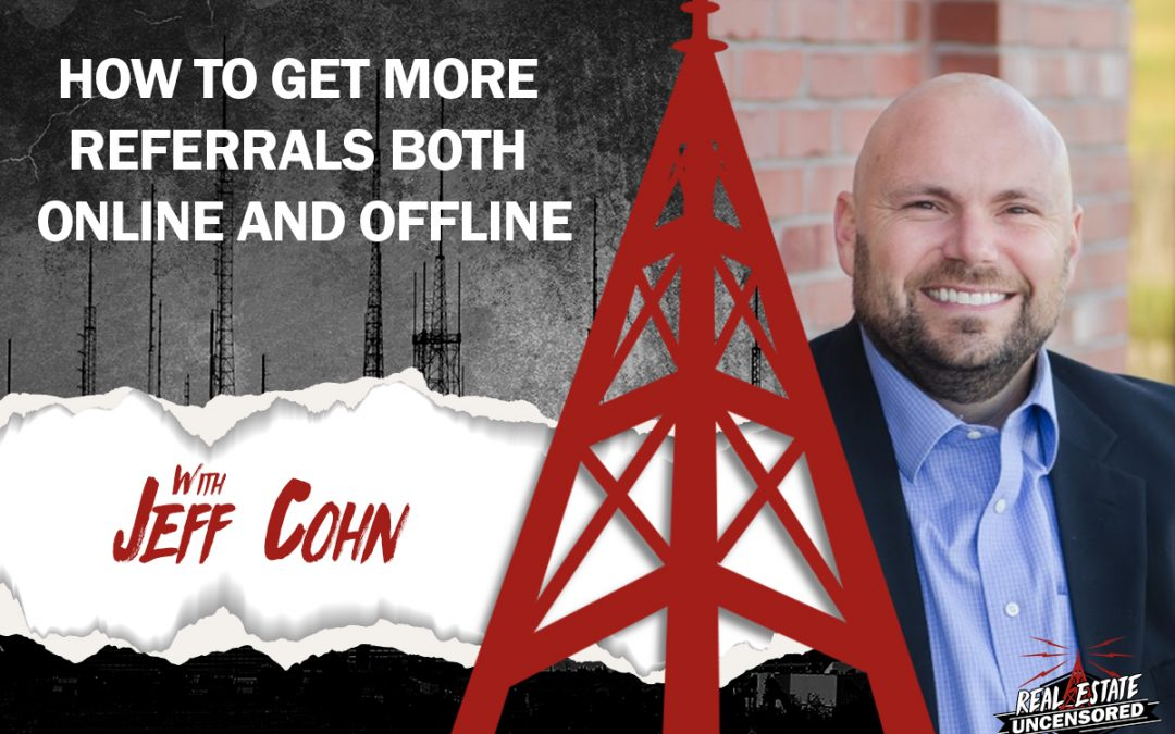 How to Get More Referrals Both Online and Offline w/Jeff Cohn