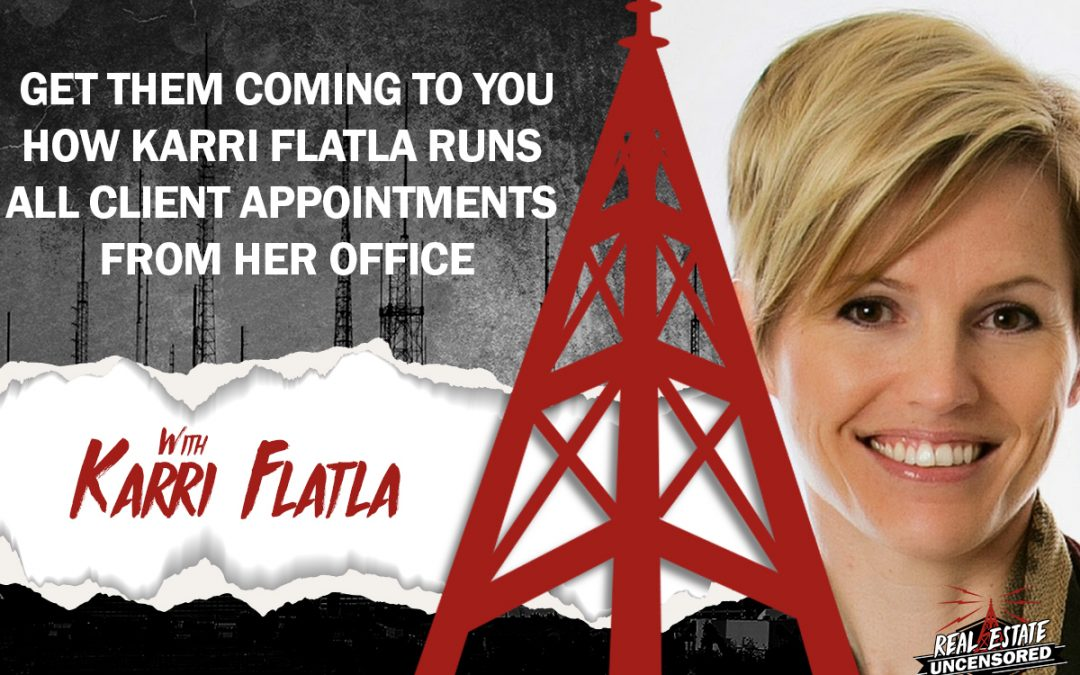 Get Them Coming To You – How Karri Flatla Runs All Client Appointments From Her Office