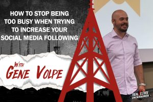How to Stop Being Too Busy When Trying to Increase Your Social Media Following w/ Gene Volpe