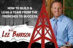 How to Build and Lead a Team From the Trenches to Success w/ Lee Barrison