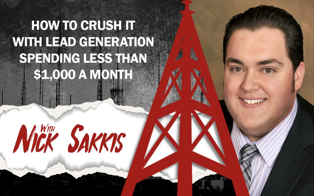 How to Crush It with Lead Generation Spending Less Than $1,000 a Month w/Nick Sakkis