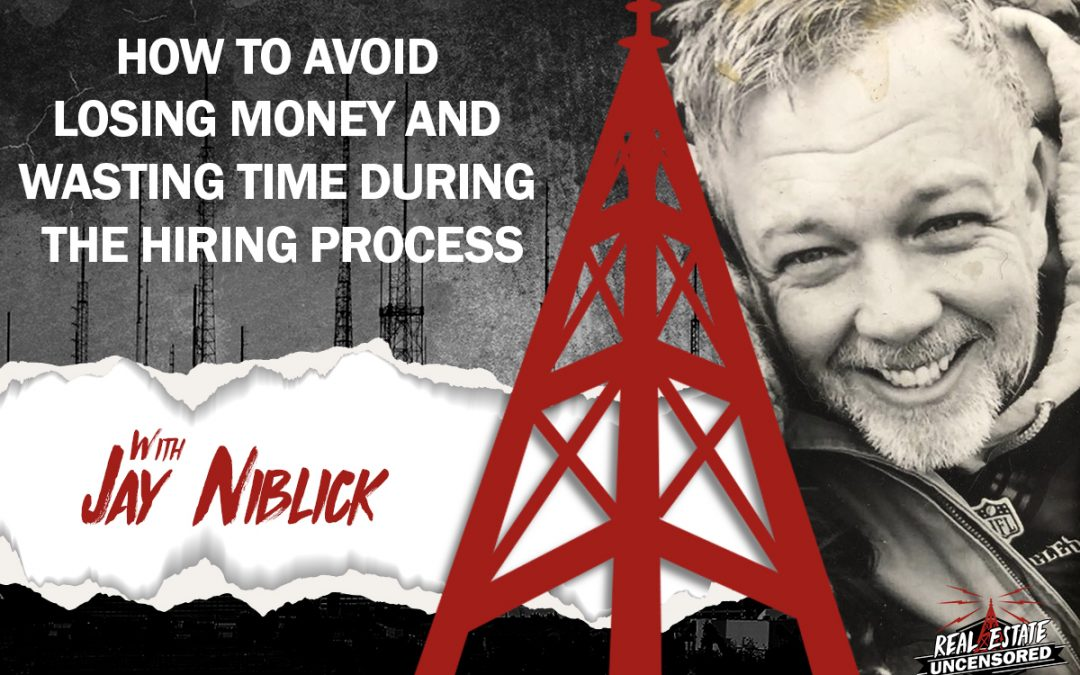 How to Avoid Losing Money and Wasting Time During the Hiring Process w/Jay Niblick