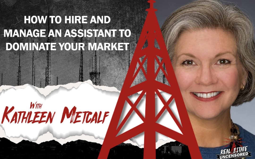 How to Hire and Manage an Assistant to Dominate Your Market w/ Kathleen Metcalf