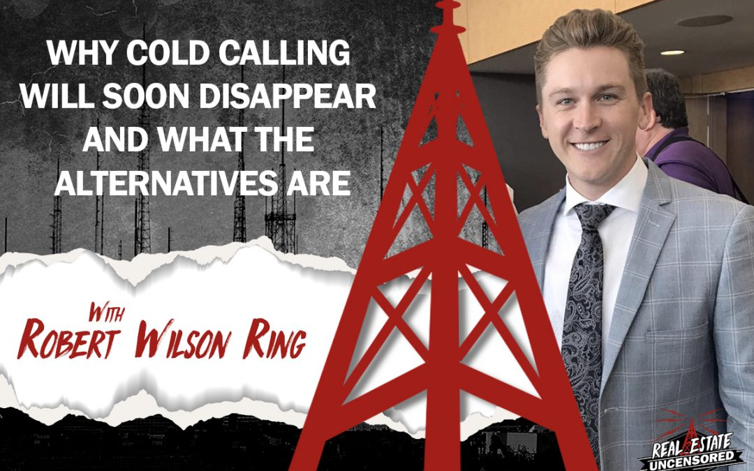 Why Cold Calling Will Soon Disappear and What the Alternatives Are w/Robert Wilson Ring
