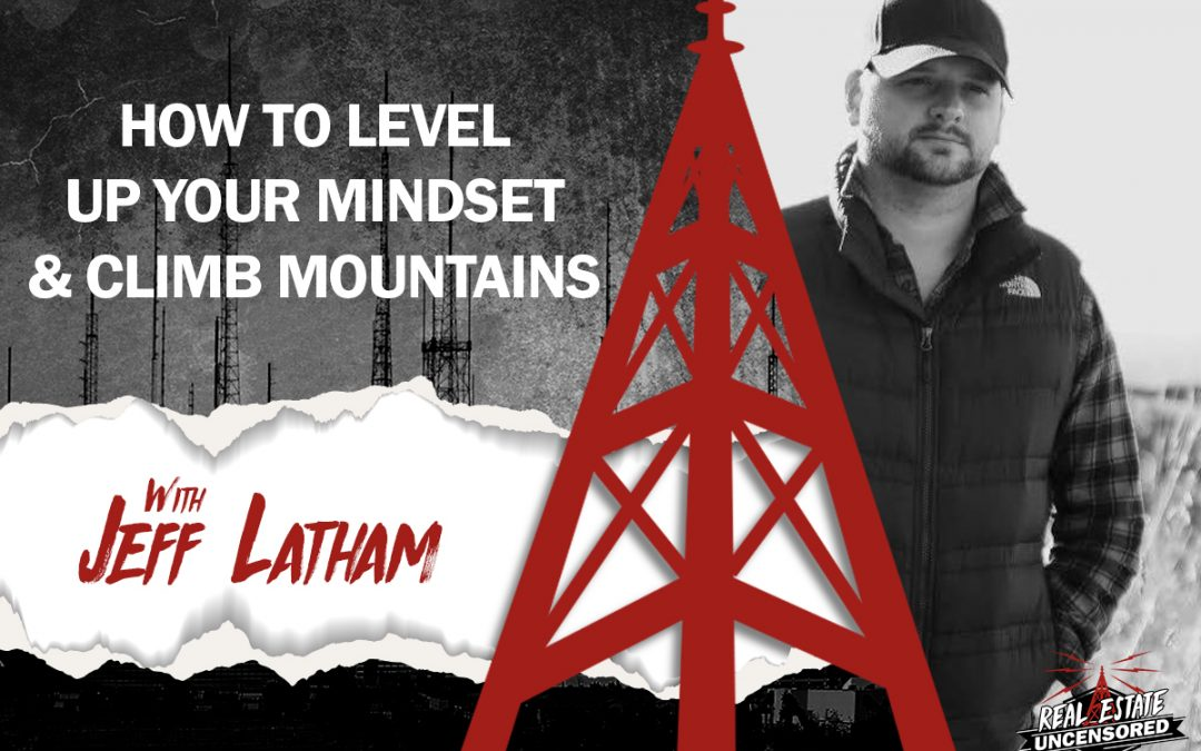 How to Level Up Your Mindset & Climb Mountains w/Jeff Leatham