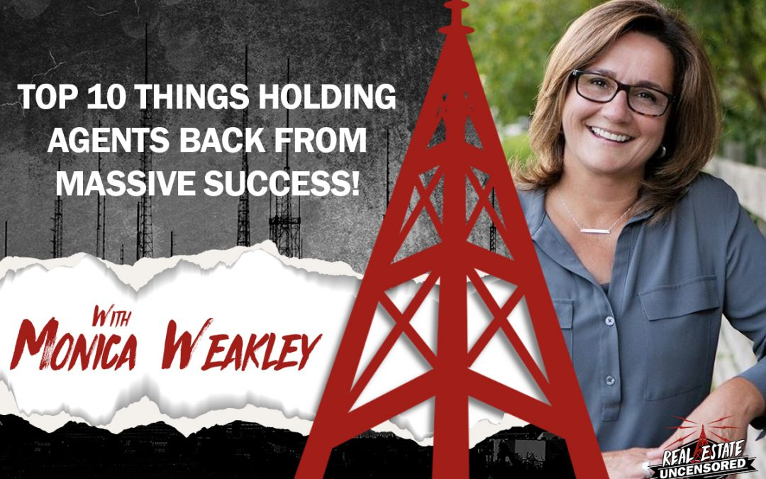 Top 10 Things Holding Agents Back from Massive Success w/ Monica Weakley
