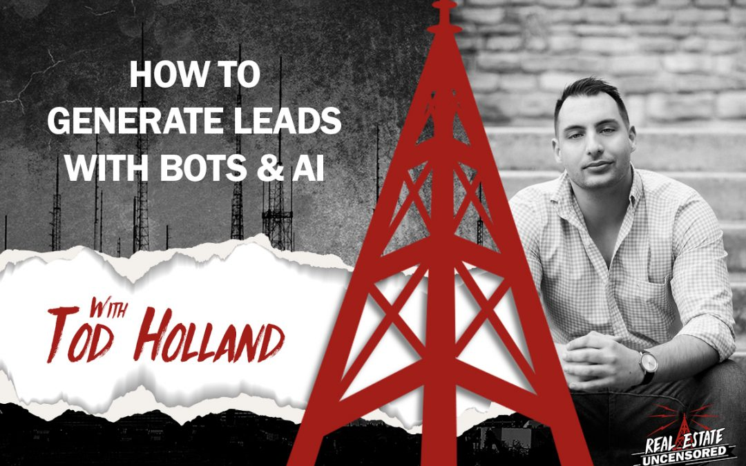 How to Generate Leads With Bots & AI w/Tod Holland