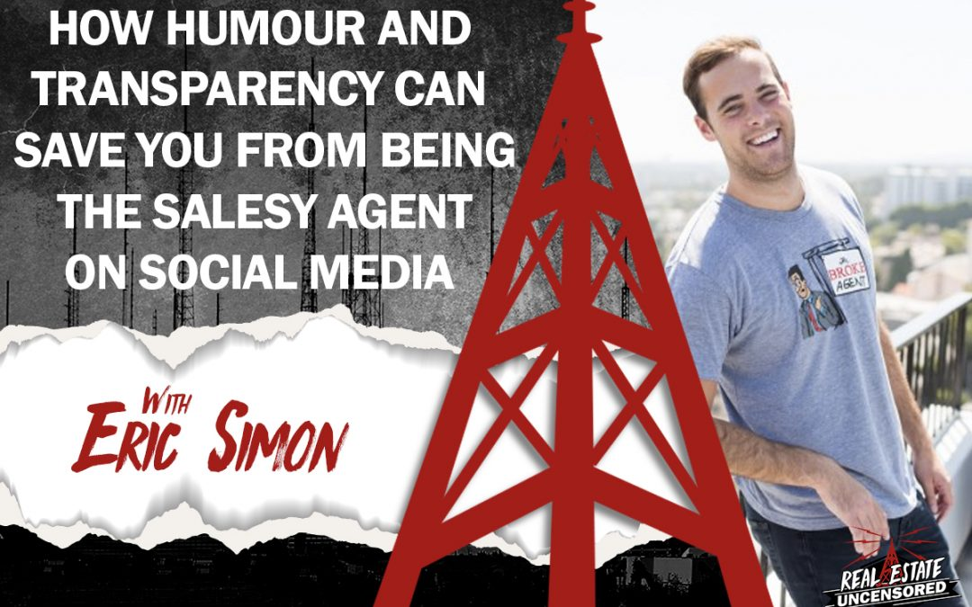 How Humor and Transparency Can Save You From Being the Salesy Agent on Social Media w/Eric Simon