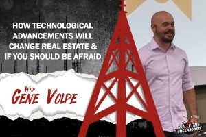 How Technological Advancements Will Change Real Estate & If You Should Be Afraid w/ Gene Volpe