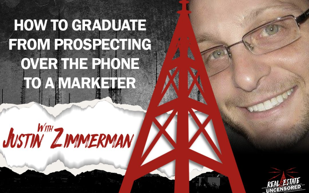 How to Graduate From Prospecting Over the Phone to a Marketer w/Justin Zimmerman