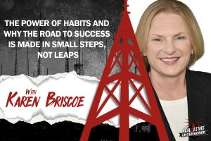 The Power of Habits and Why the Road to Success Is Made in Small Steps, Not Leaps w/Karen Briscoe