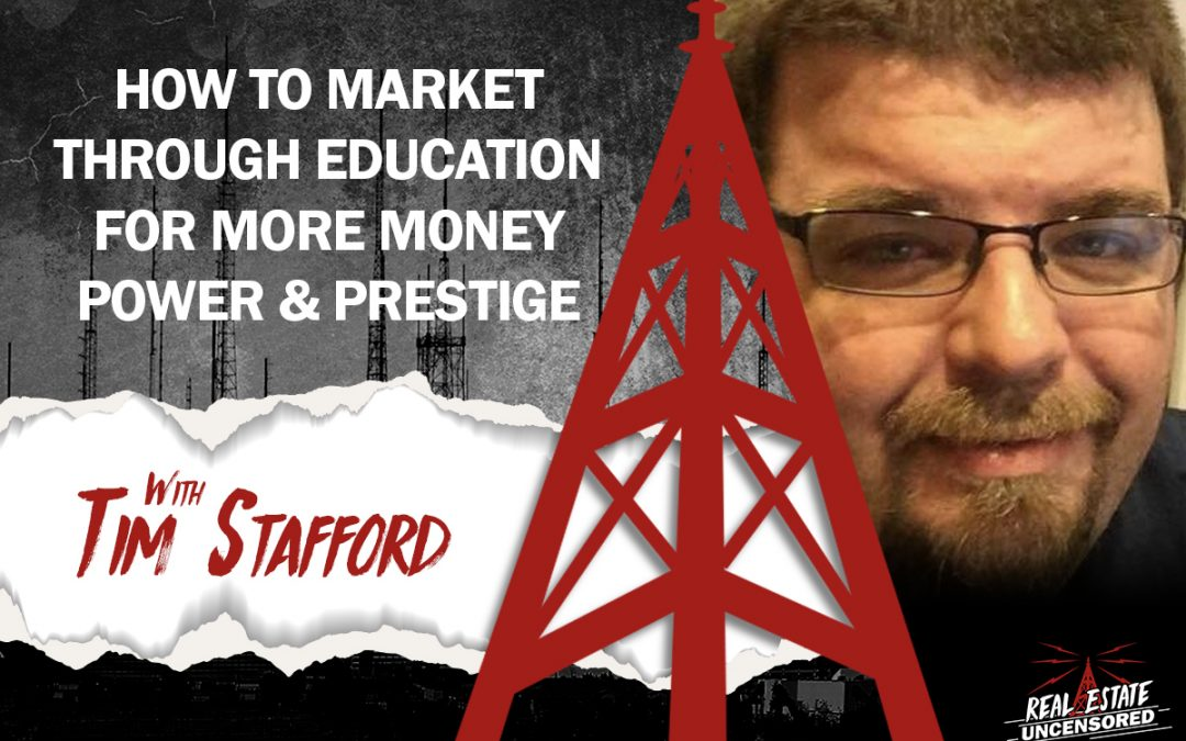 How to Market Through Education for More Money Power & Prestige w/ Tim Stafford