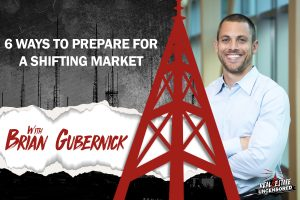 6 Ways to Prepare for a Shifting Market w/Brian Gubernick