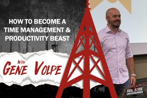 How to Become a Time Management & Productivity Beast w/ Gene Volpe