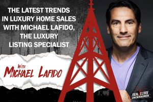 The Latest Trends in Luxury Home Sales with Michael LaFido, the Luxury Listing Specialist