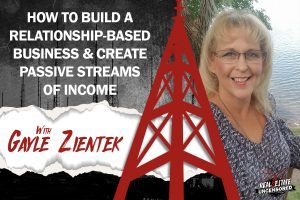 How to Build a Relationship-Based Business and Create Passive Streams of Income w/Gayle Zientek