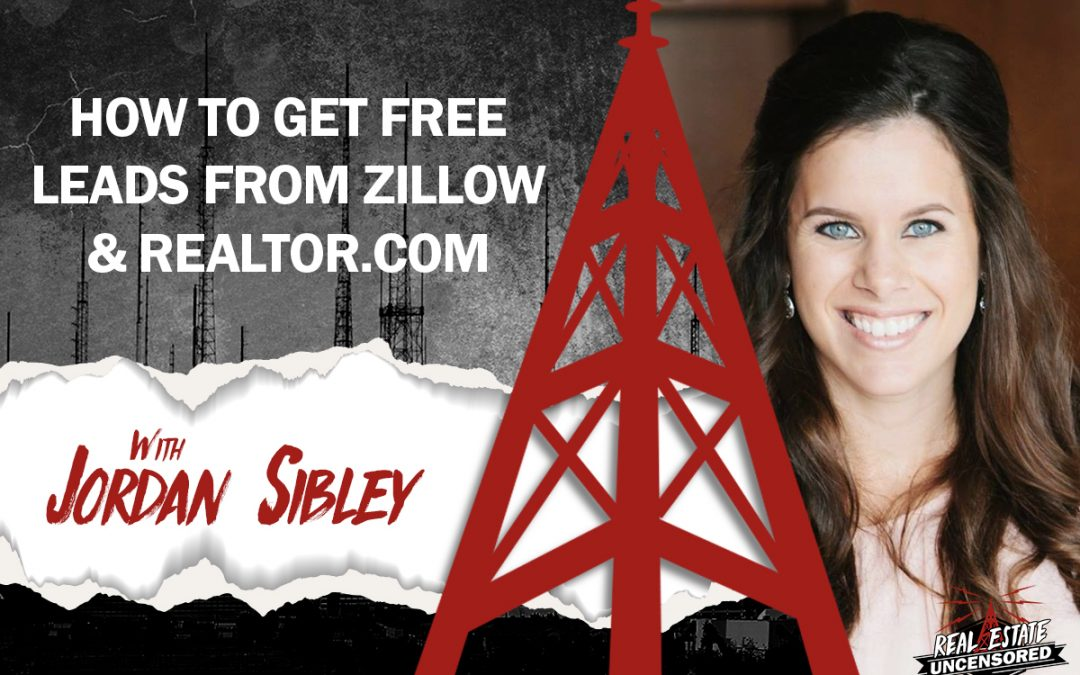 How to Get Free Leads From Zillow & Realtor.com w/Jordan Sibley