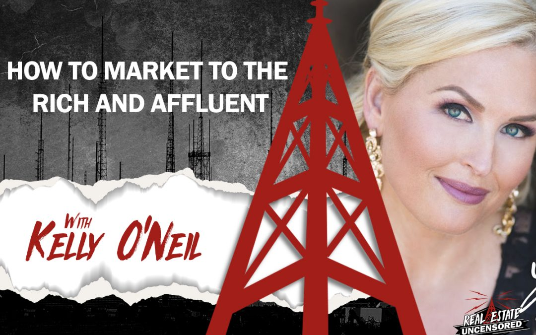 How to Market to the Rich and Affluent w/ Kelly O'Neil