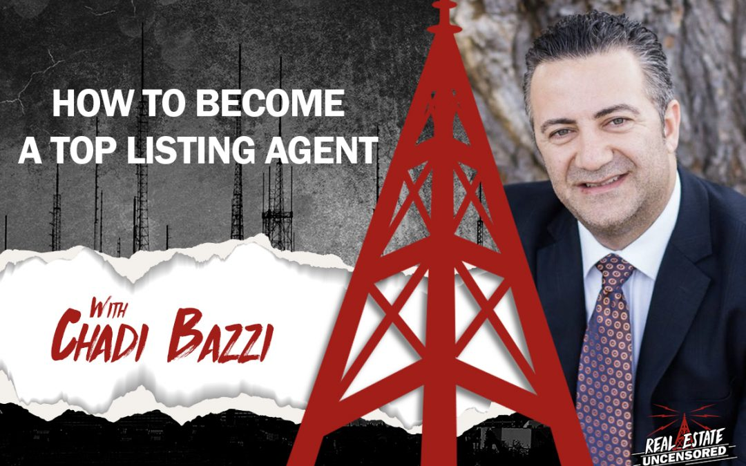 How to Become a TOP Listing Agent w/Chadi Bazzi