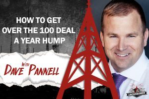How to Get Over the 100 Deal a Year Hump w/Dave Pannell