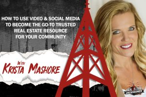 How to Use Video & Social Media to Become the Go-To Trusted Real Estate Resource for Your Community w/Krista Mashore