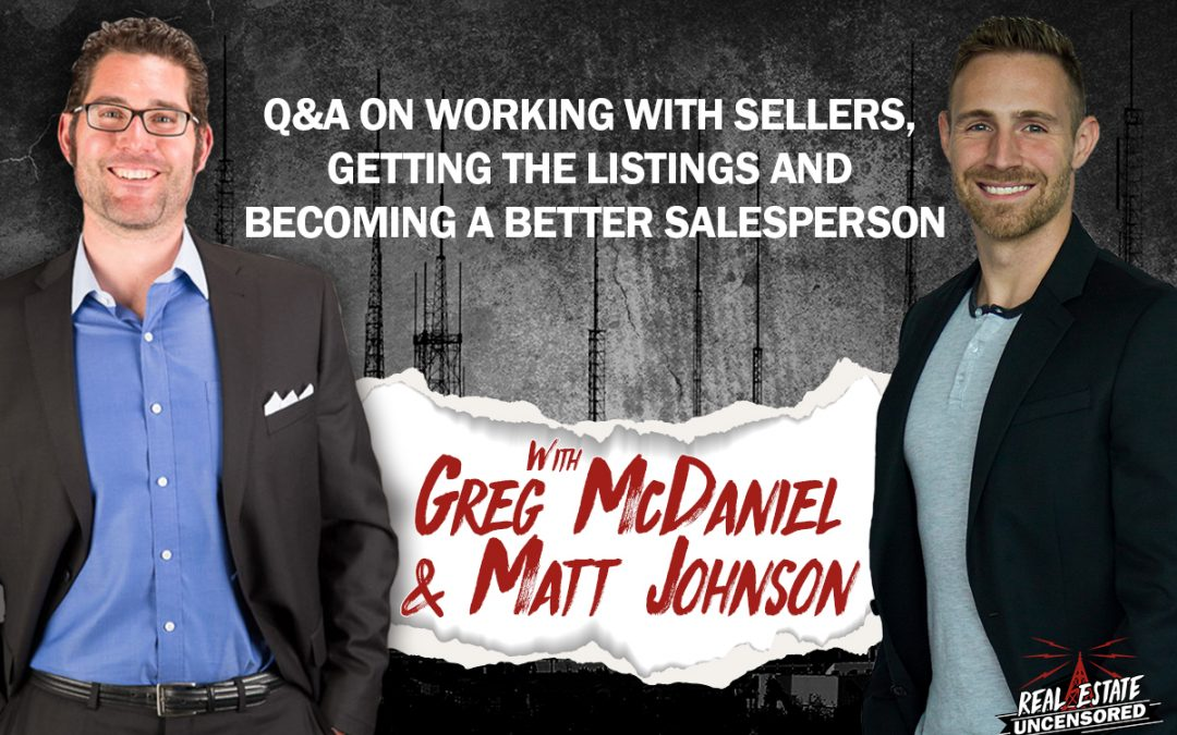 Q&A on Working With Sellers, Getting the Listings and Becoming a Better Salesperson